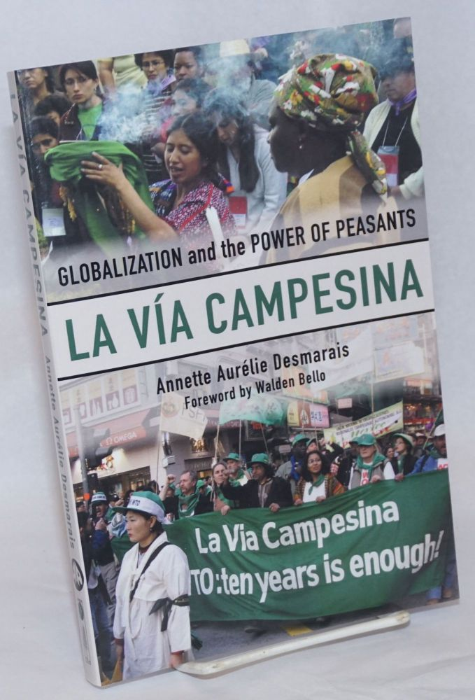 La Via Campesina; Globalization and the Power of Peasants. Annette Aurelie Desmarais, Walden Bello.