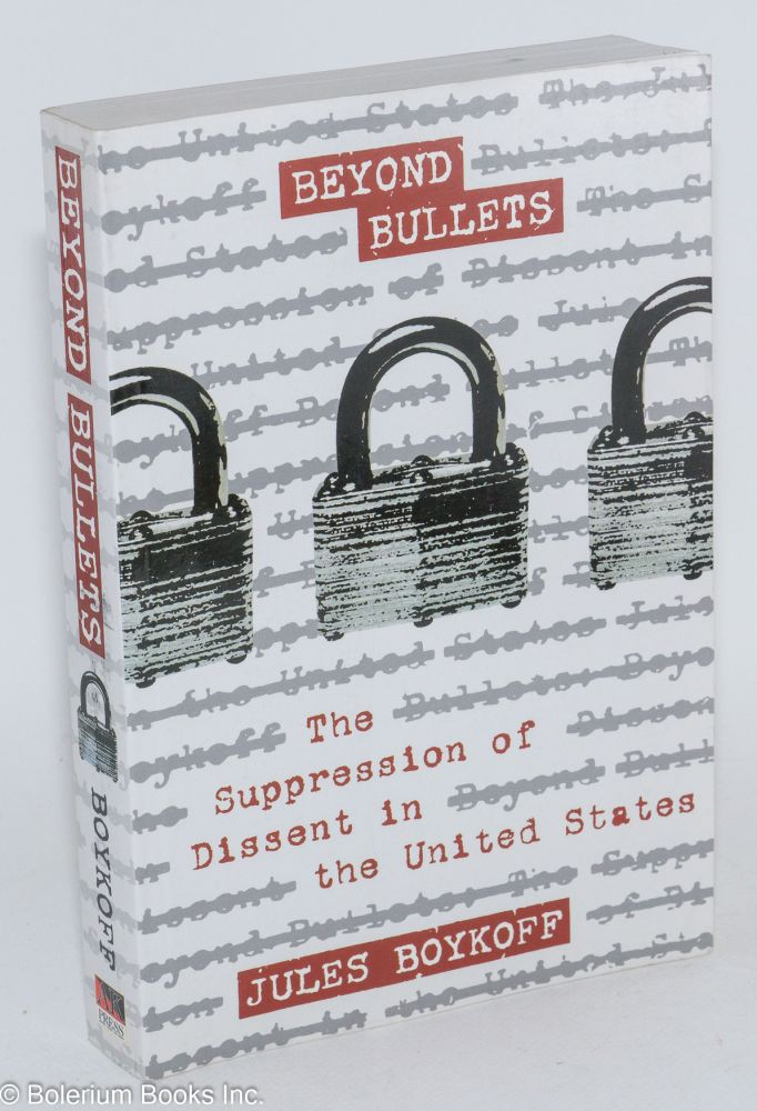 Beyond Bullets; The Supression of Dissent in the United States. Jules Boykoff.
