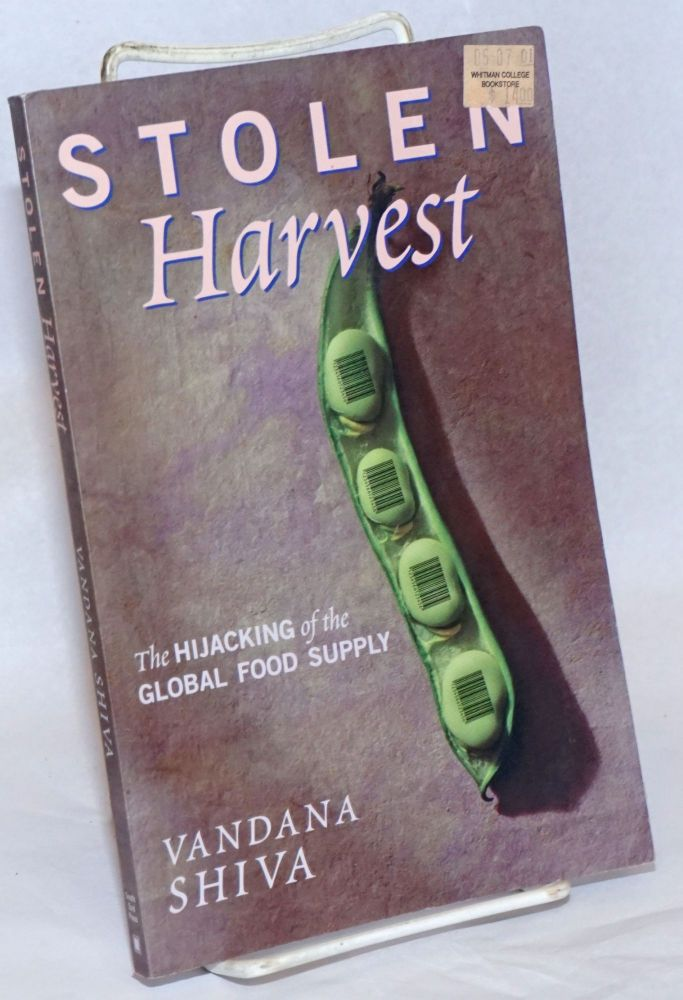 Stolen Harvest; The Hijacking of the Global Food Supply. Vandana Shiva.