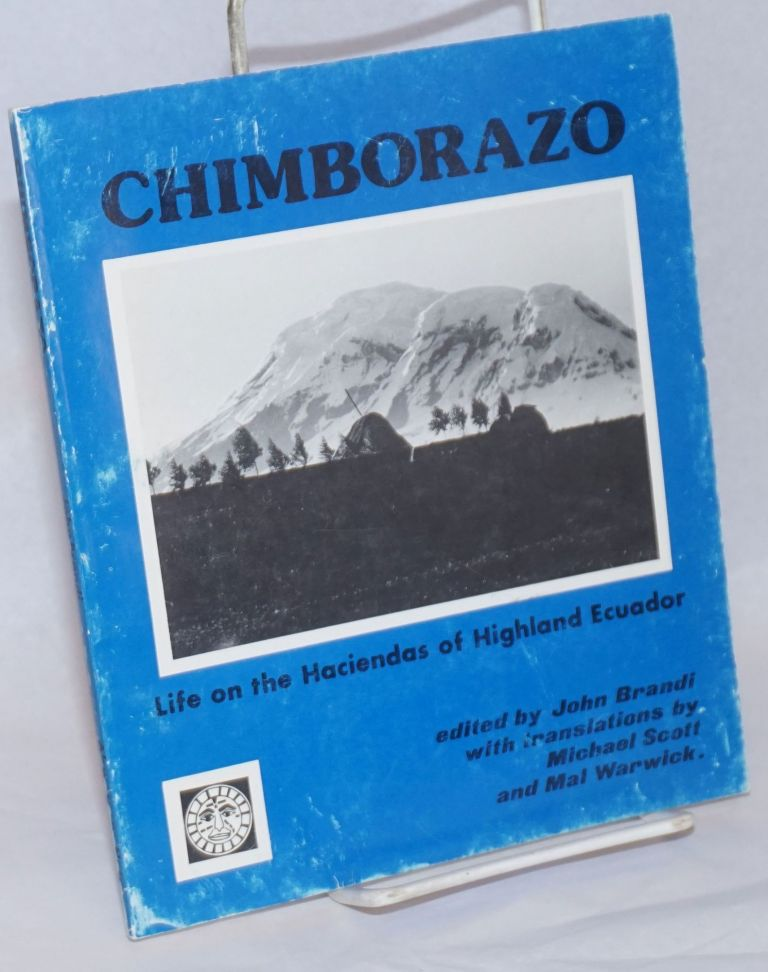 Chimborazo: life on the haciendas of Highland Ecuador. John Brandi, Michael Scott, Mal Warwick.