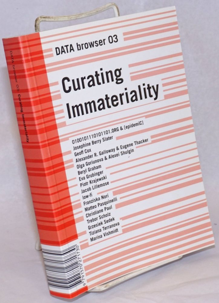 Curating Immateriality: The Work of the Curator in the Age of Network Systems / Data Browser 03. Joasia Krysa Krysa, / Data Browsers editorial group.