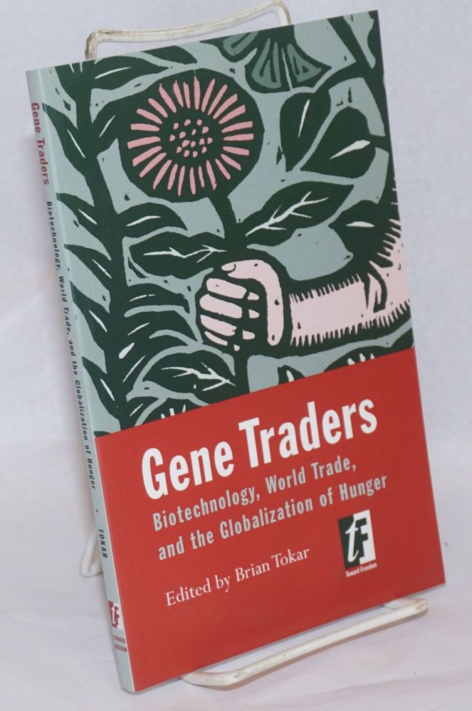 Gene Traders: Biotechnology, World Trade, and the Globalization of Hunger. Brian Tokar.