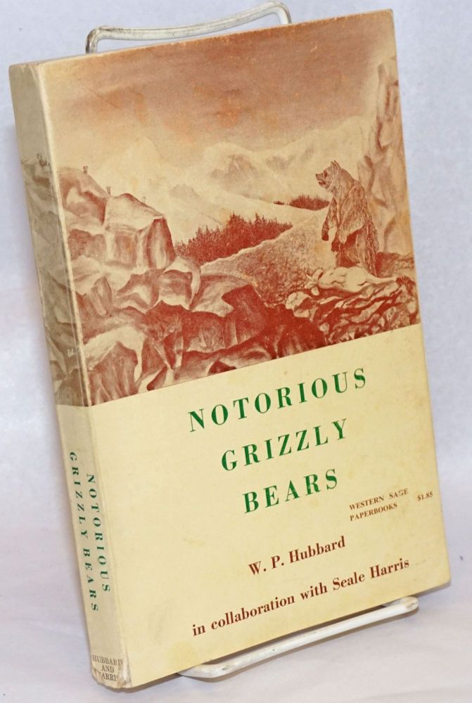 Notorious Grizzly Bears. W.P. Hubbard in collaboration with Seale Harris. W. P. Hubbard, Seale Harris.