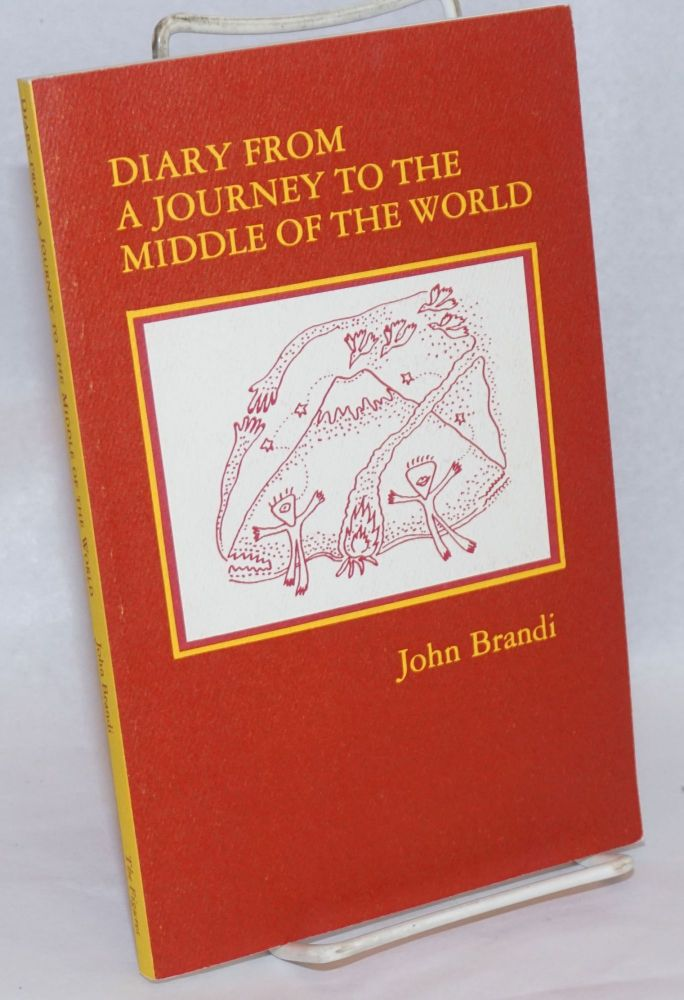 Diary from a Journey to the Middle of the World. John Brandi.