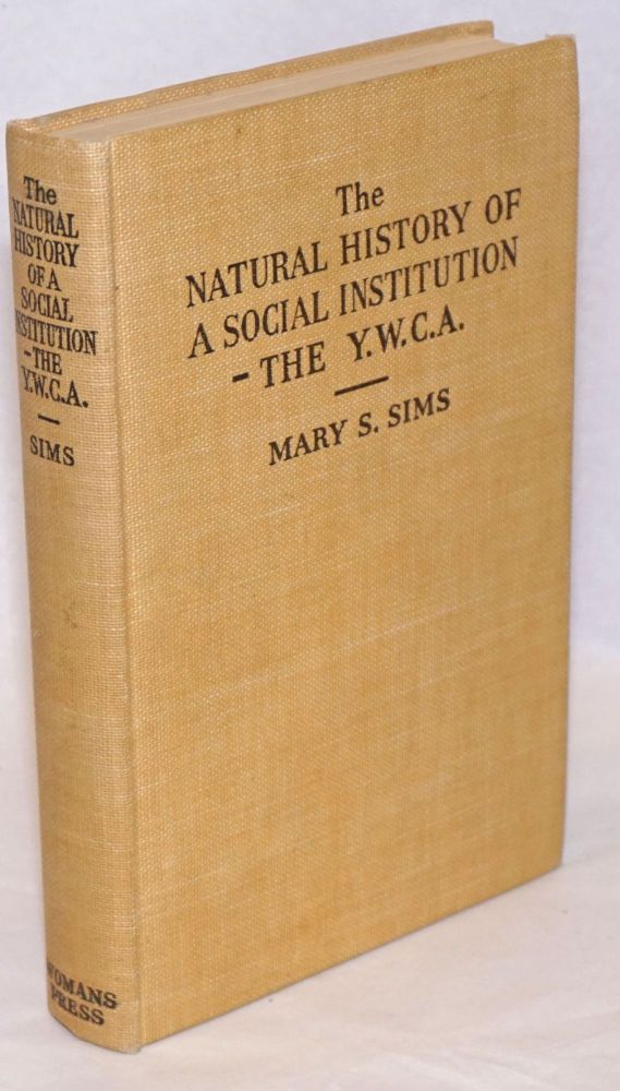 The Natural History of a Social Institution-- the Young Women's Christian  Association Y W C A , per cover titling by Mary S  Sims on Bolerium Books