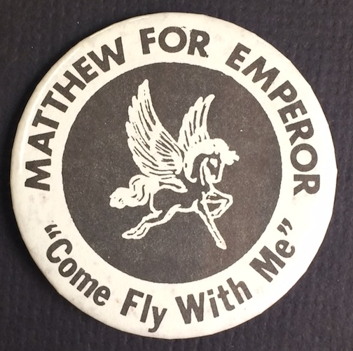 """Matthew for Emperor / """"Come fly with me"""" [pinback button]"""