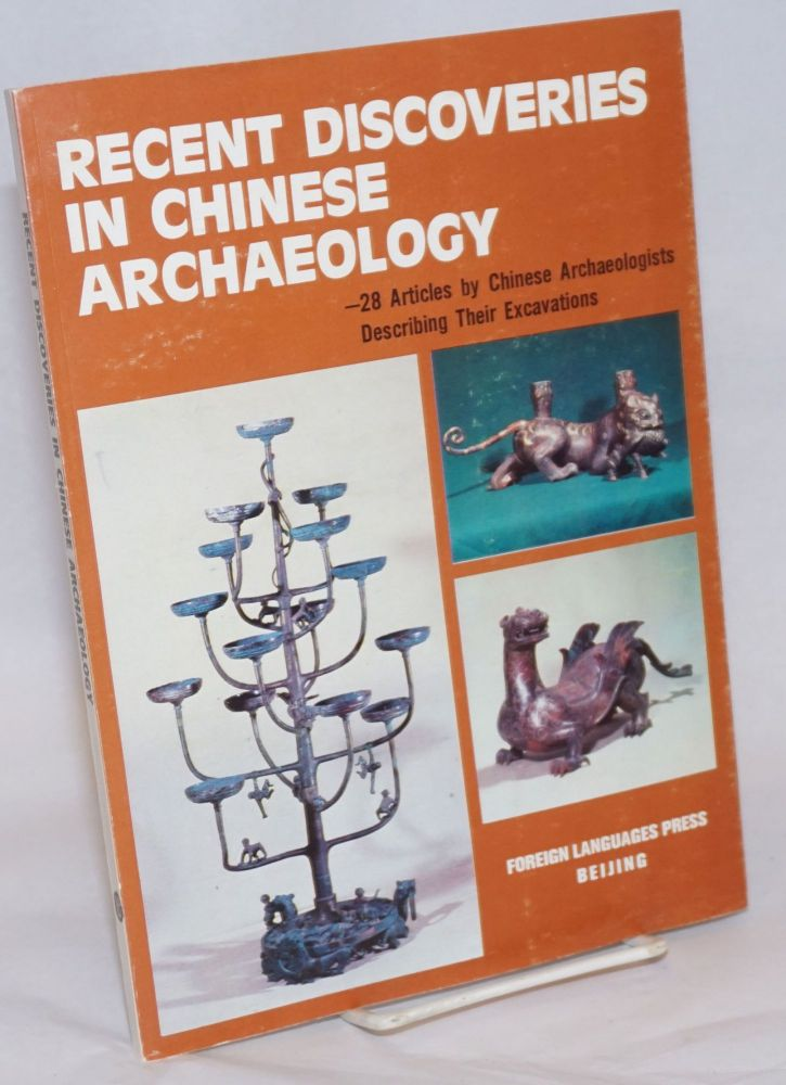 Recent discoveries in Chinese archaeology. 28 articles by Chinese archaeologists describing their excavations