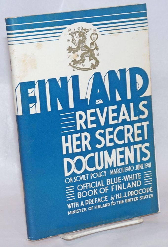 Finland Reveals Her Secret Documents on Soviet Policy March 1940 - June 1941 The Attitude of the USSR to Finland after the Peace of Moscow. Hjalmar J. Procope, preface.