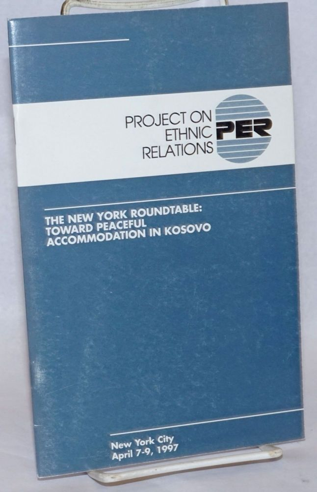 Project on Ethnic Relations; the New York Roundtable: toward peaceful accommodation in Kosovo, New York City, April 7-9, 1997. Steven Burg, Robert A. Feldmesser.