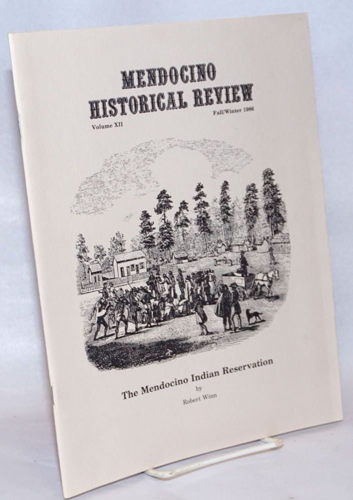 The Mendocino Indian Reservation [in] Mendocino Historical Review, Fall/Winter 1986, Volume XII [entire issue]. Robert Winn.