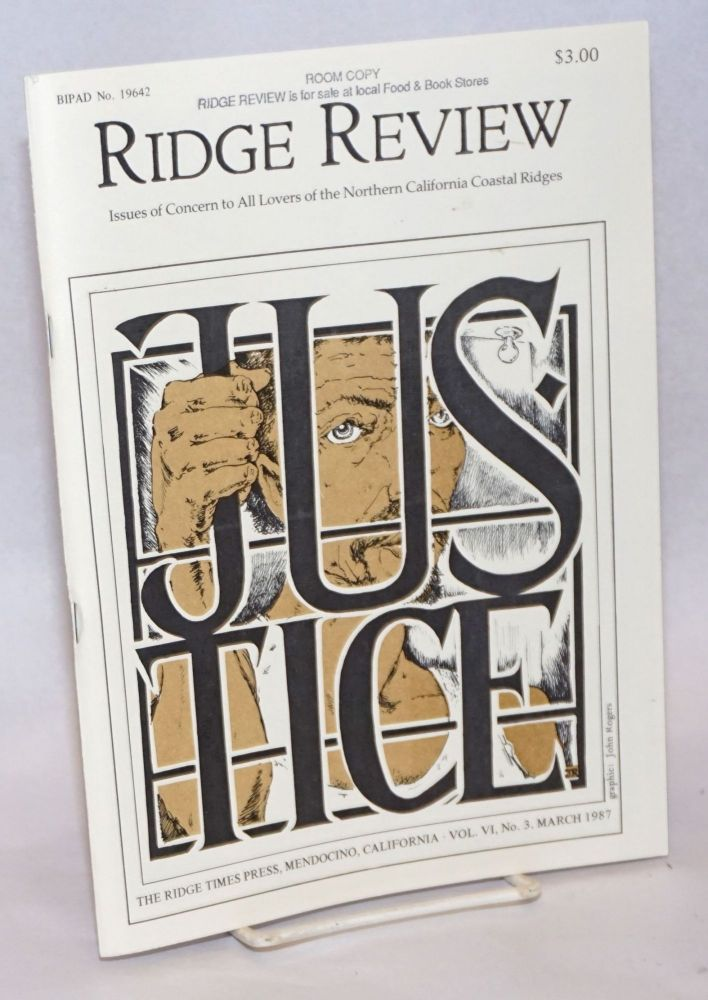 """Ridge Review; Issues of Concern to All Lovers of the Northern California Coastal Ridges. Vol. VI, No. 3, March 1987. Justice: Part I, Justice on the Ridges: the System. Part II: Outside the System"""" Does Justice Reign? Lucie Marshall, Jim Tarbell, editorial staff Judy Tarbell."""