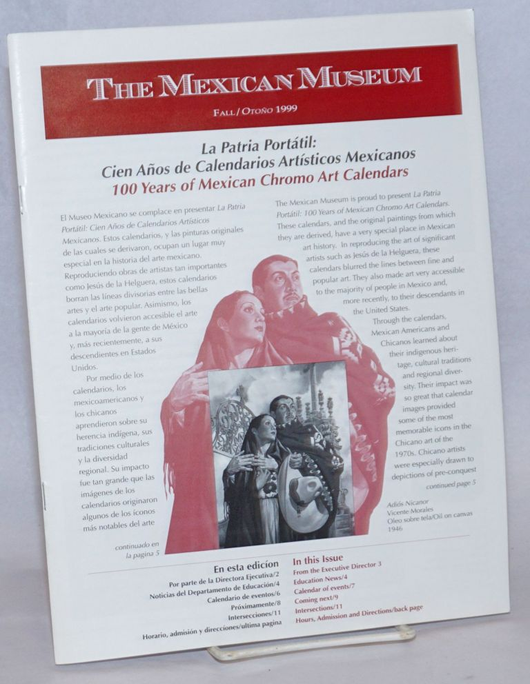 The Mexican Museum: Fall/Otono 1999: La Patria Portatil: Cien Anos de Calendarios Artisticos Mexicanos / 100 Years of Mexican Chromo Art Calendars