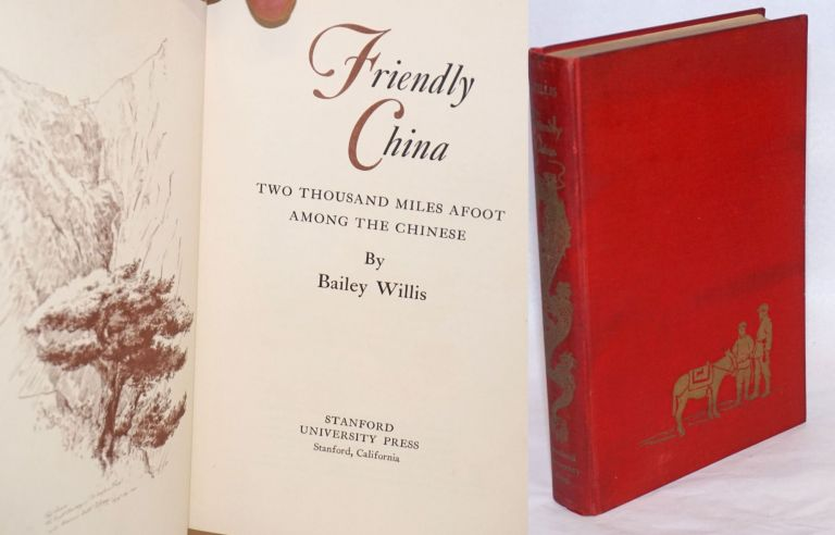 Friendly China: Two Thousand Miles Afoot Among The Chinese. Bailey Willis.