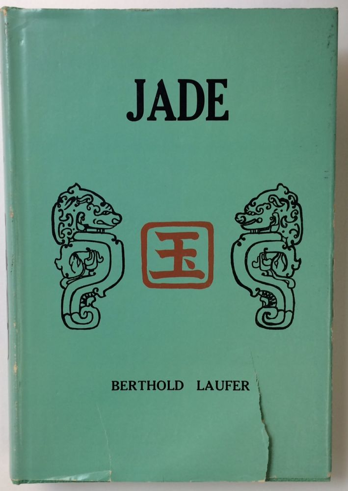 Jade: A study in Chinese archaeology and religion. Berthold Laufer.