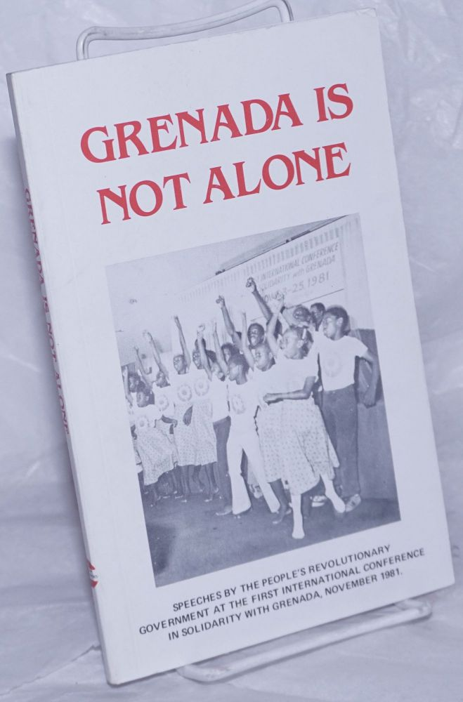 Grenada is not alone; speeches by the People's Revolutionary Government at the first International Conference in Solidarity with Grenada, November, 1981