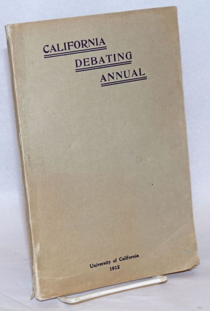 California Debating Annual [cover title] / U.C. Debating Annual [titlepage], Volume II, August 1912. Louis E. Goodman.