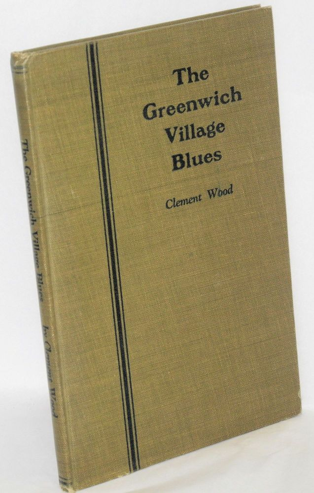 The Greenwich Village blues. Clement Wood.