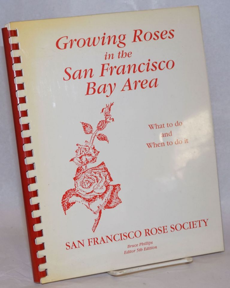 Growing Roses in the San Francisco Bay Area; What to do and When to do it. Bruce Phillips, 5th edition.