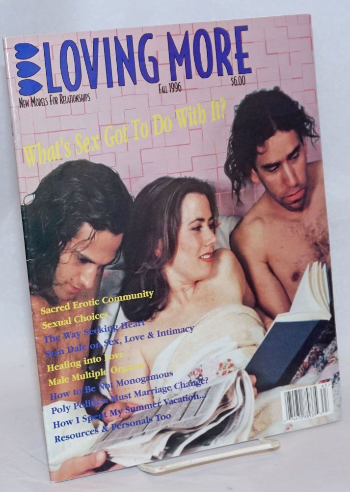 Loving More: new models for relationships; vol. 2, #3, Fall 1996; What's sex got to do with it? Ryam Nearing, Brett Hill, Barry Northrup Liza Gabriel, Stan Dale.