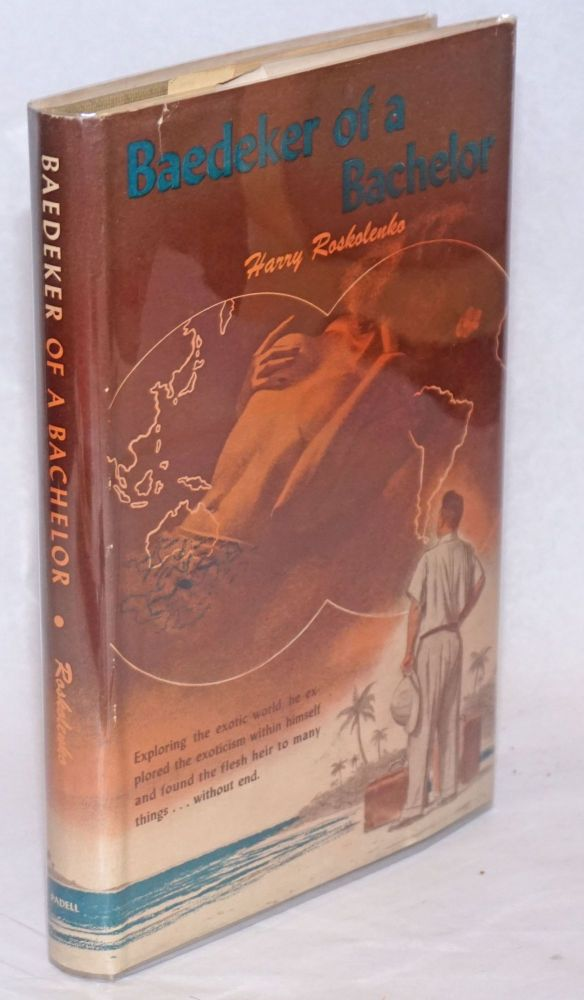Baedeker of a bachelor, the exotic adventures and bizarre journeys of a carefree man. Harry Roskolenko.