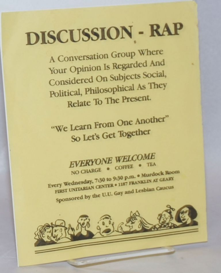 Discussion - Rap: a conversation group where your opinion is regarded and considered on subjects social, political, philosophical as they relate to the present [leaflet]