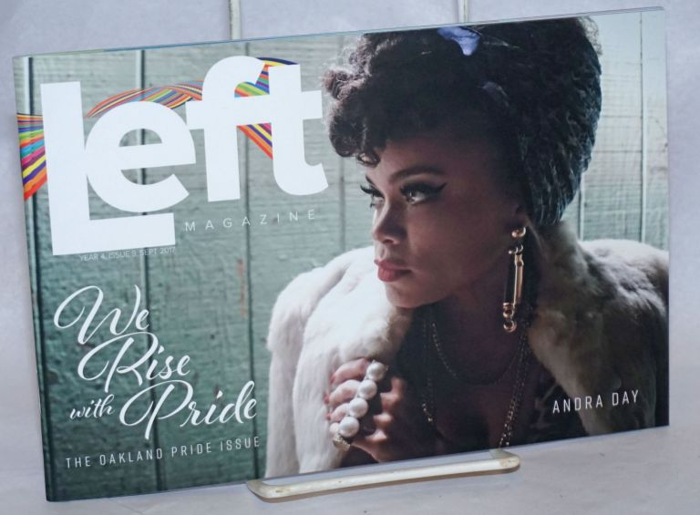 Left Magazine: Year 4, #9, September 2017; We Rise With Pride - the Oakland Pride issue. David Helton, Jeff Kaluzny, Nick Sincere, Heather McDonald Andra Day, Peaches Christ.