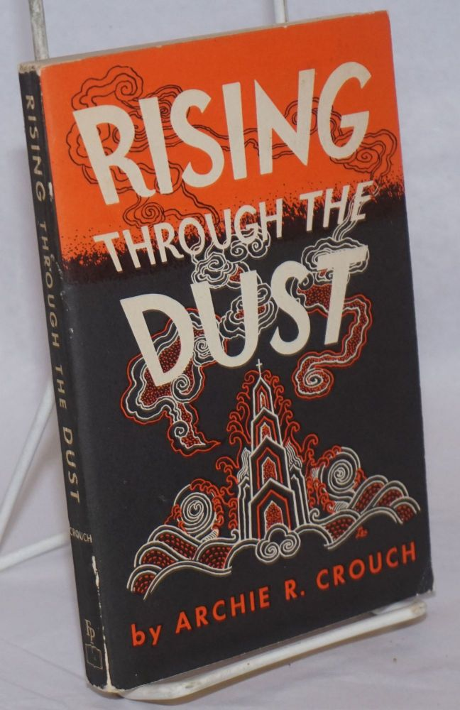 Rising Through the Dust. The Story of the Christian Church in China. Archie R. Crouch.