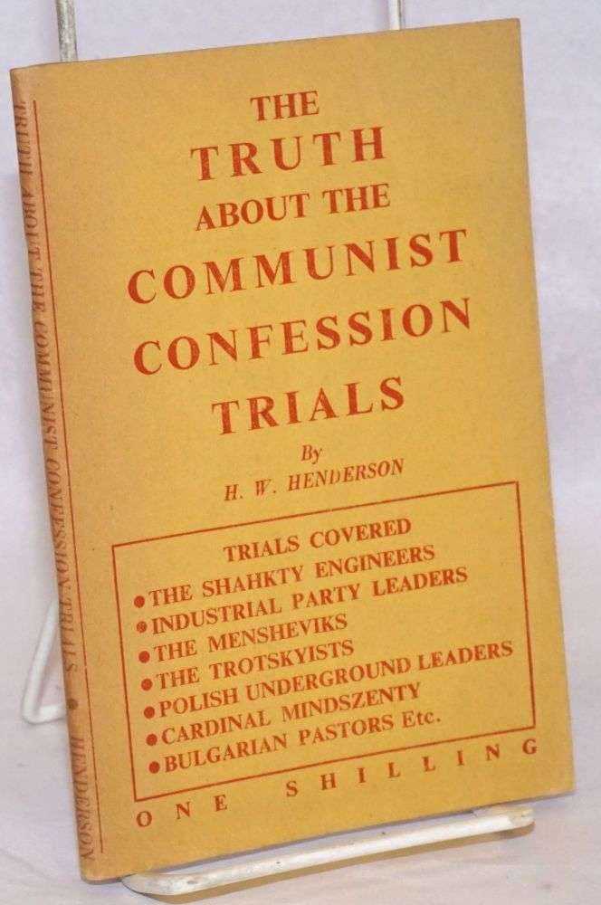 The Truth About the Communist Confession Trials. H. W. Henderson.