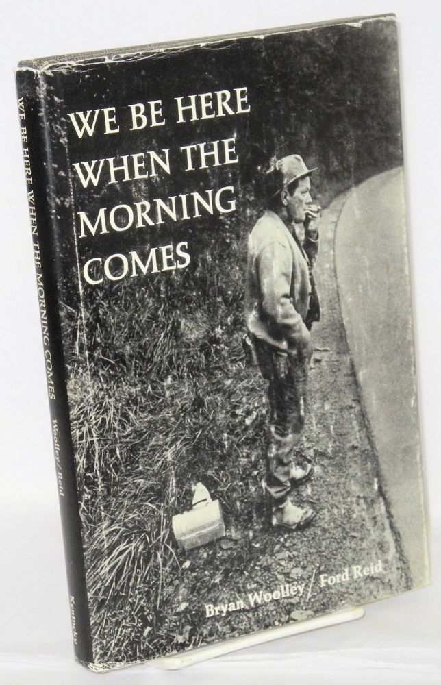 We be here when the morning comes. Photographs by Ford Reid, foreword by Robert Coles. Bryan Woolley.
