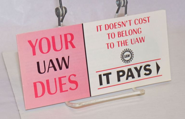 Your UAW dues, it doesn't cost to belong to the UAW, it pays... [cover title]. United Automobile Workers, UAW.