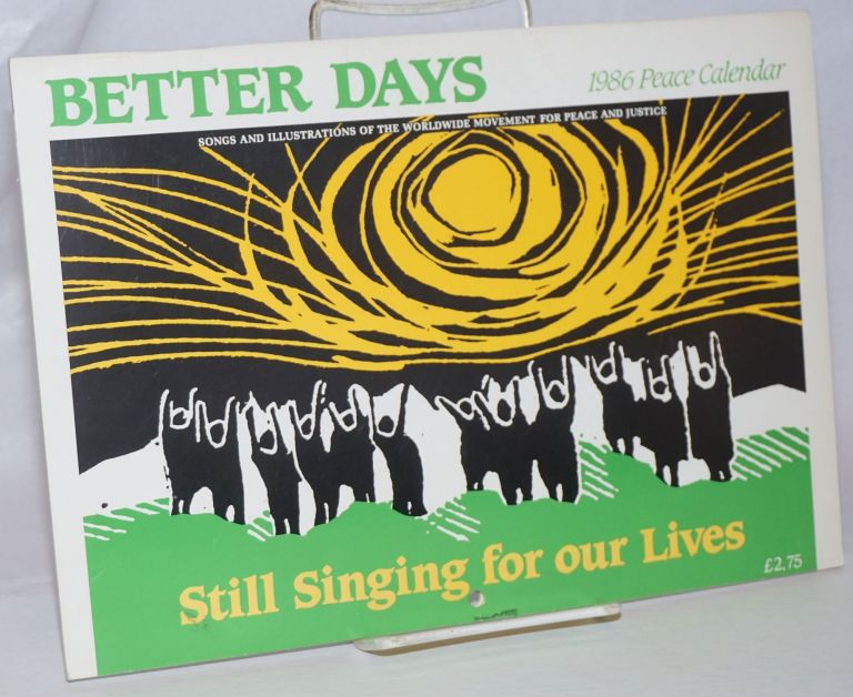 Better Days: 1986 Peace Calendar: Songs and Illustrations of the Worldwide Movement for Peace and Justice: Still Singing for Our Lives
