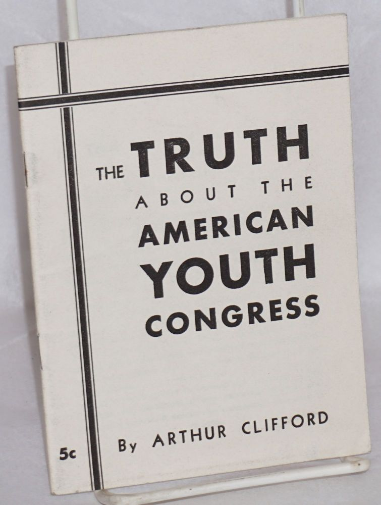 The truth about the American Youth Congress. Arthur Clifford.