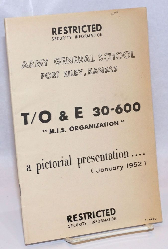 """Restricted Security Information, Army General School, Fort Riley, Kansas. T/O & E 30-600 """"M.I.S. Organization"""" a pictorial presentation.... (January 1952). RESTRICTED SECURITY INFORMATION."""