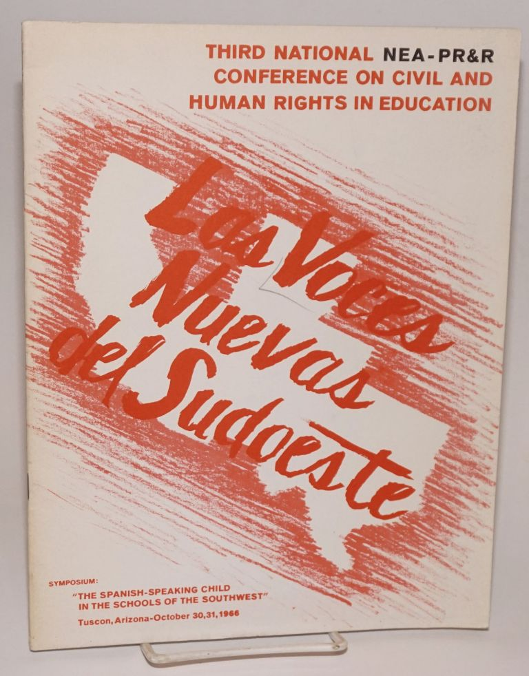 """Las voces nuevas del suoeste; Third National Nea-PR&R Conference on Civil and Human Rights in Education, symposium: """"The Spanish-speaking Child in the Schools of the Southwest,"""" Tuscon (sic), Arizona - October 30, 31, 1966"""