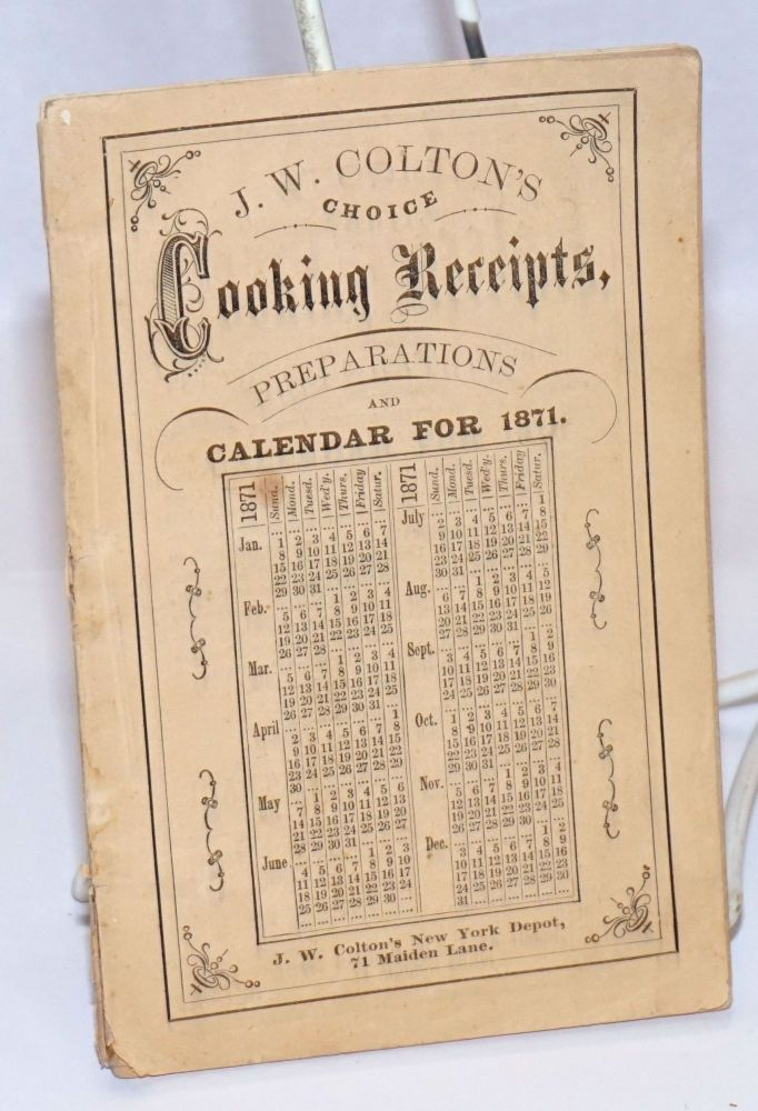 J. W. Colton's Choice Cooking Receipts, Preparations and Calendar for 1871. J. W. Colton.
