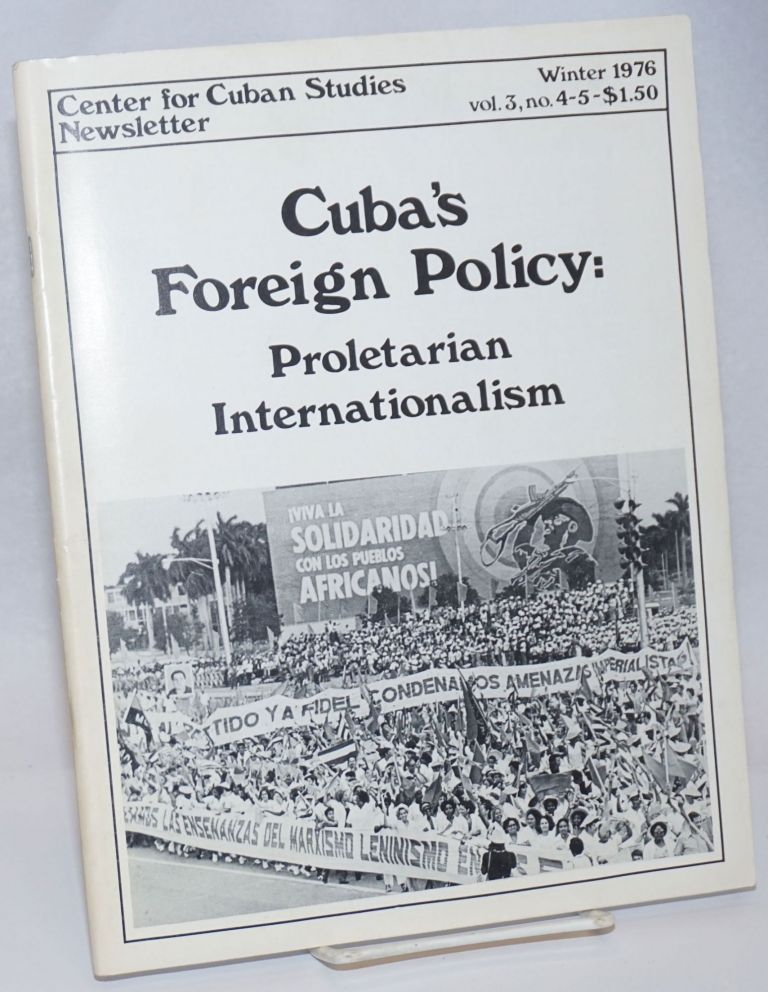 Center for Cuban Studies Newsletter: vol. 3, nos. 4-5; Winter 1976; Cuba's Foreign Policy: Proletarian Internationalism