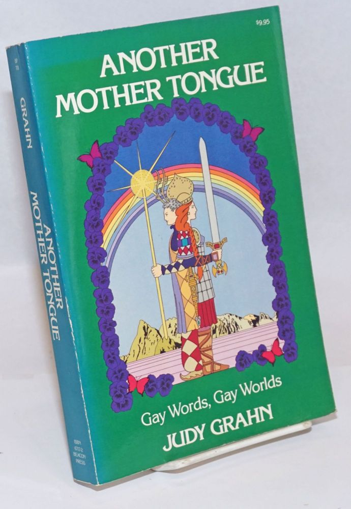Another Mother Tongue; gay words, gay worlds. Judy Grahn.