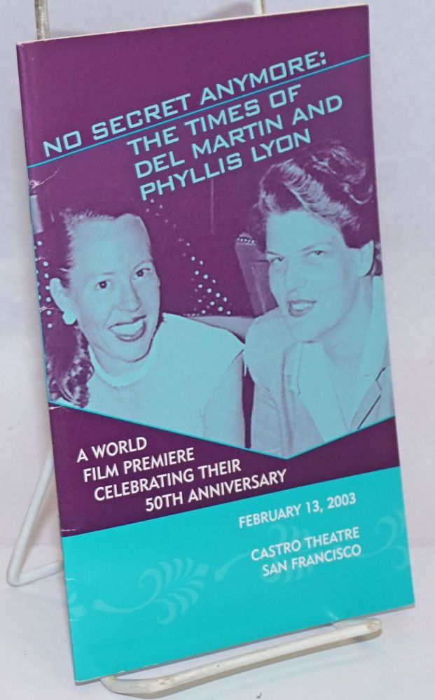 No Secret Anymore: the times of Del Martin and Phyllis Lyon a world premiere film celebrating their 50th anniversary, February 13, 2003. Del Martin, Phyllis Lyon.