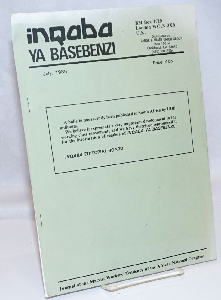 Inqaba Ya Basebenzi. Journal of the Marxist Workers' Tendency of the African National Congress. July 1985. A bulletin has recently been published in South Africa by UDF militants. We believe it represents a very important development in the working class movement, and we have therefore reproduced it for the information of readers of Inqaba Ya Basebenzi. Inqaba Editorial Board.
