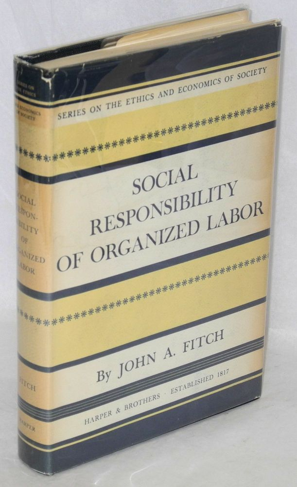 Social responsibilities of organized labor. John A. Fitch.