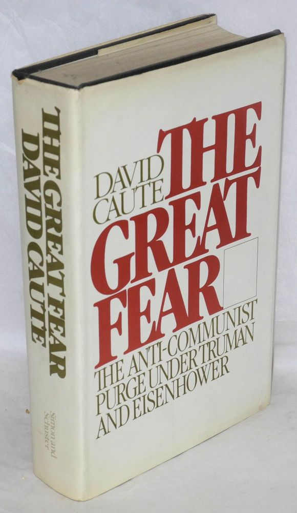 The great fear; the anti-communist purge under Truman and Eisenhower. David Caute.