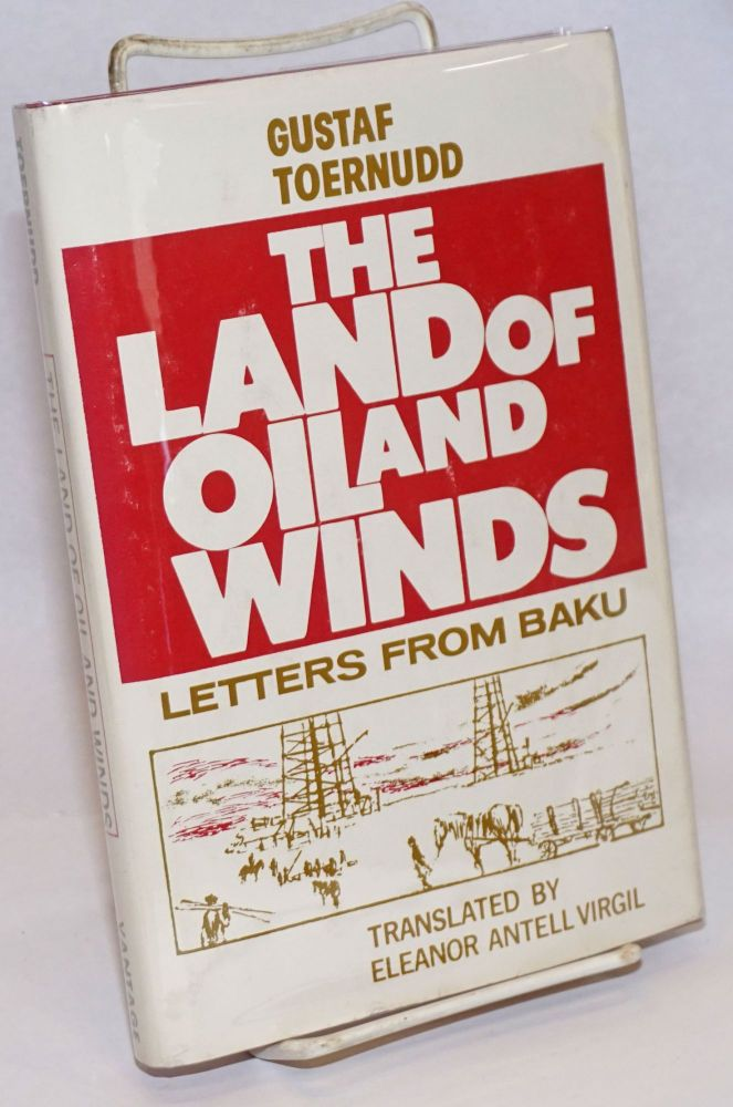 The Land of Oil and Winds: Letters from Baku. Gustaf Toernudd, Eleanor Antell Virgil, transl.
