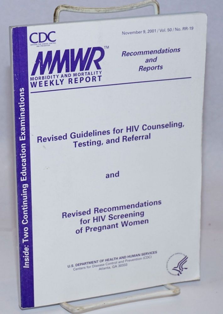 MMWR: Morbidity & Mortality Weekly Report, recommendations and reports; vol. 50, #RR-19, Nov. 9, 2001; Revised guidelines for HIV counseling, testing, and referral and revised recommendations for HIV screening in pregnant women