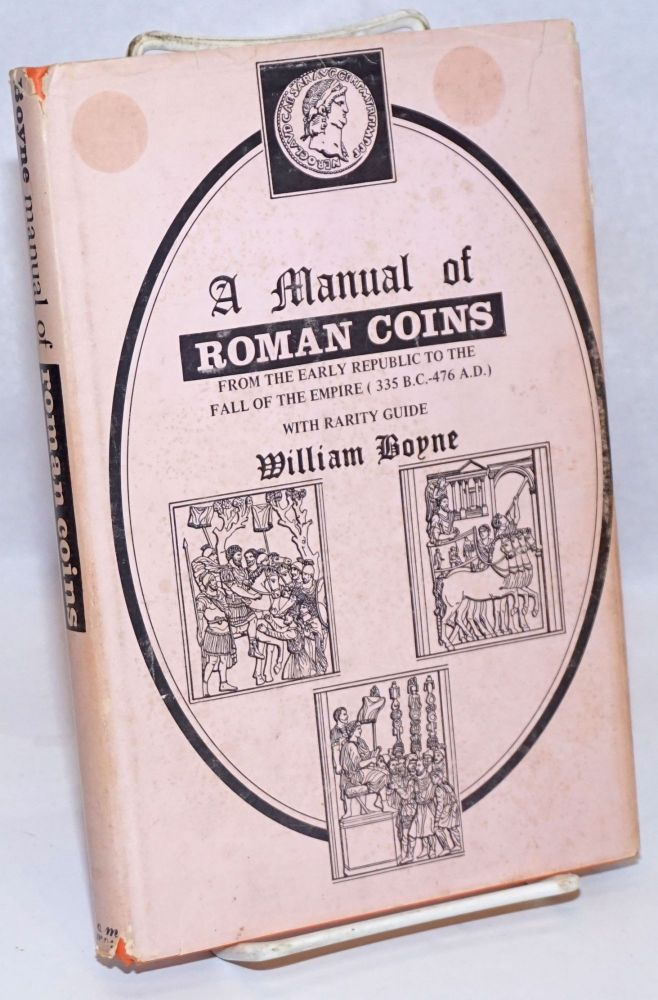 A manual of Roman coins: from the earliest period to the extinction of the Empire; with rarity guide. William Boyne, Hugh Stuart Jones.