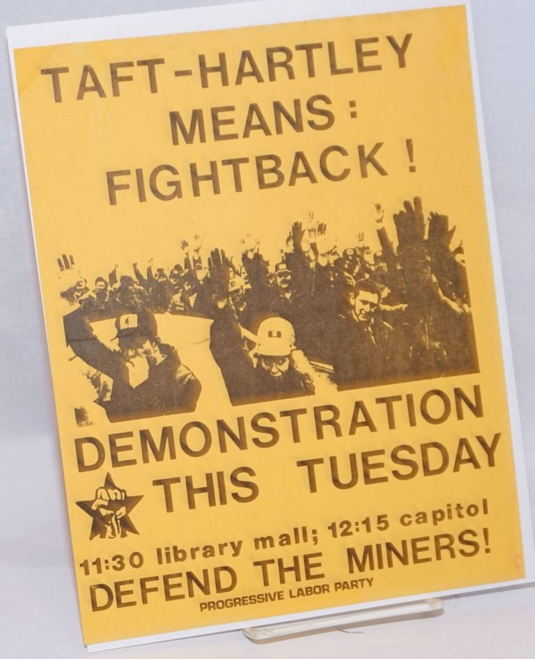 Taft-Hartley means: Fightback! Demonstration this Tuesday... Defend the miners! [handbill]