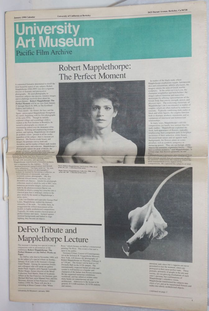 University Art Museum Pacific Film Archive Calendar vol.12, #7, January 1990: Robert Mapplethorpe: the Perfect Moment. Barbara Berman Webb, Jay DeFeo Robert Mapplethorpe.