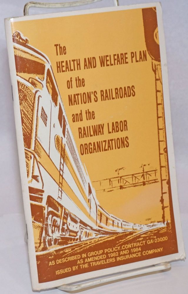 The Health and welfare plan of the nation's railroads and the railway labor organizations: as described in group policy contract GA-23000 as amended 1982 and 1984. Travelers Insurance Companies.