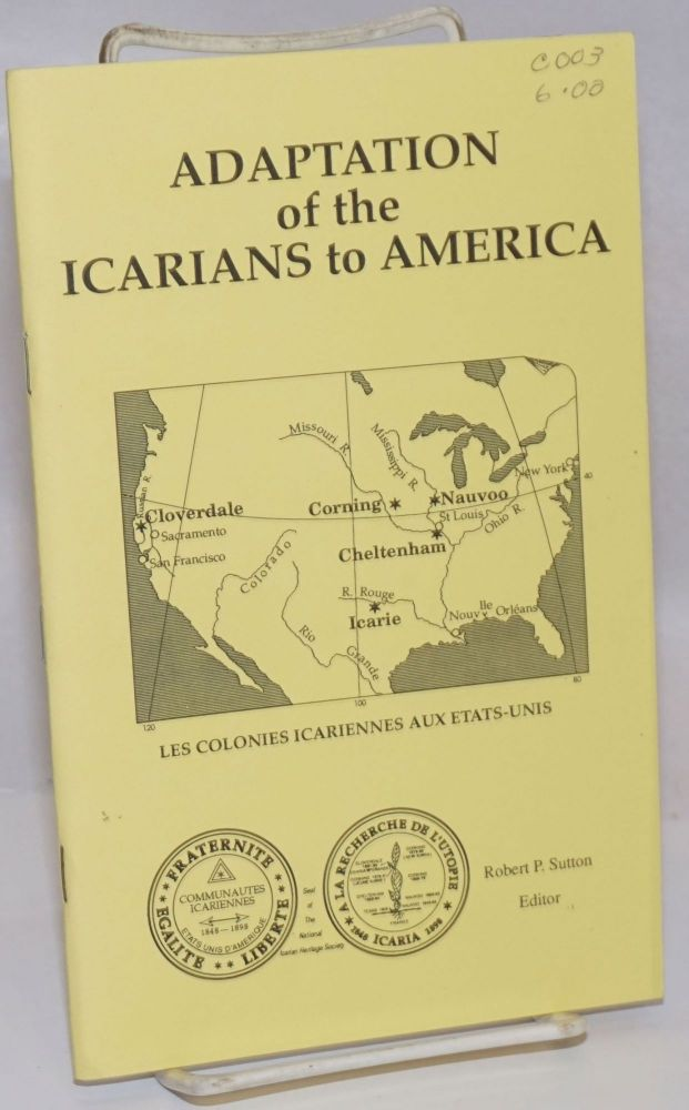 Adaptation of the Icarians to America: Proceedings of the 1987 Cours Icarien Symposium. Robert P. Sutton.