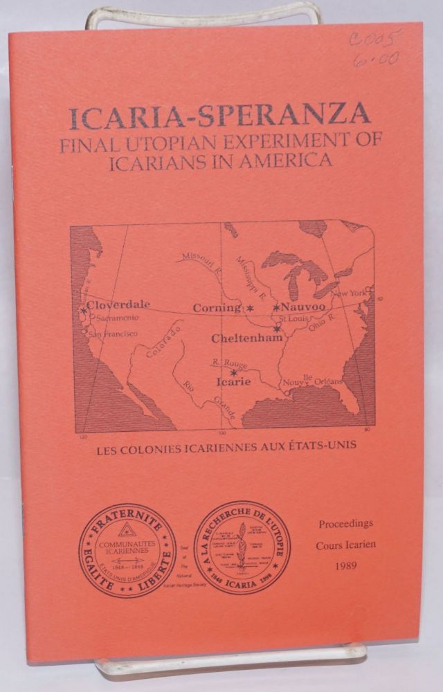 Icaria-Speranza: final utopian experiment of Icarians in America. Proceedings of the 1989 Cours Icarien Symposium