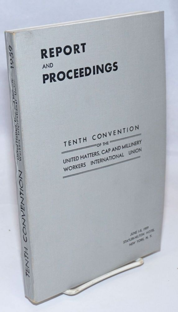 Report and proceedings: tenth convention. Cap United Hatters, Millinery Workers International Union.